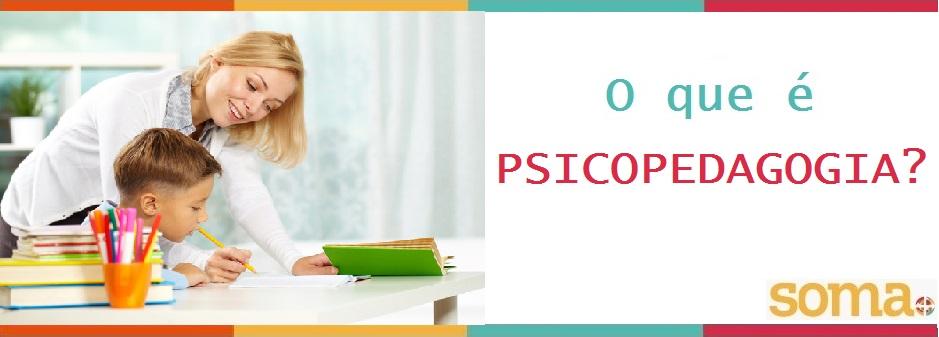 O QUE É PSICOPEDAGOGIA?