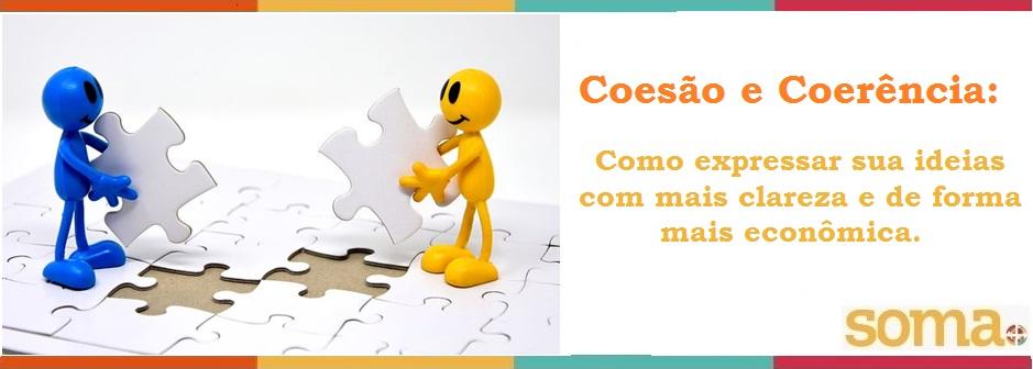Coesão e Coerência: Como expressar sua ideias com mais clareza e de forma mais econômica.