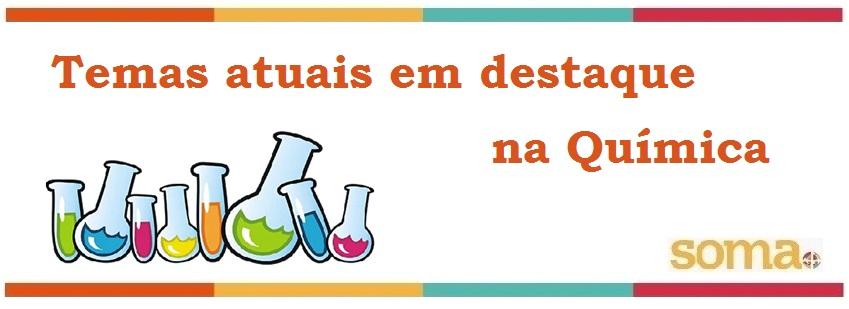 Temas atuais em destaque na Química