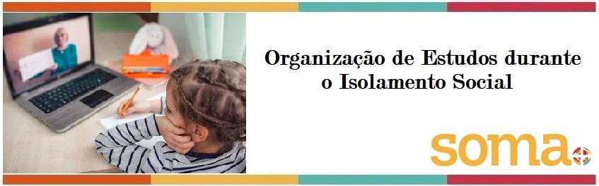 Organização de estudos durante o isolamento social.