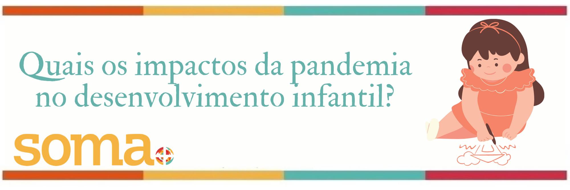 Quais os impactos da pandemia no desenvolvimento infantil?